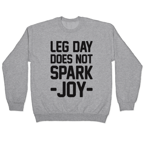 Leg Day Does Not Spark Joy Pullover