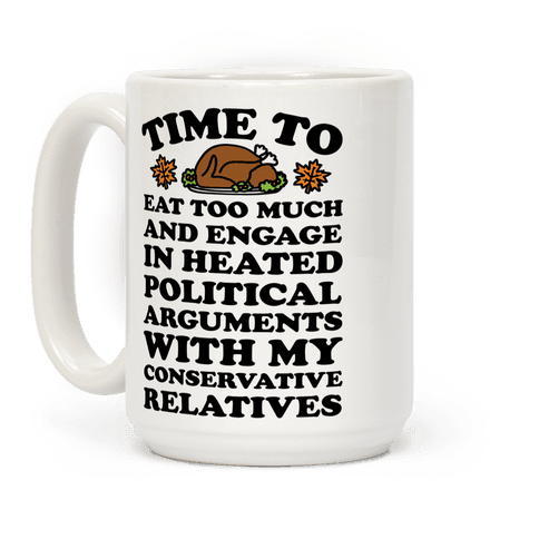 Time To Eat Too Much And Engage In Political Arguments Thanksgiving Coffee Mug
