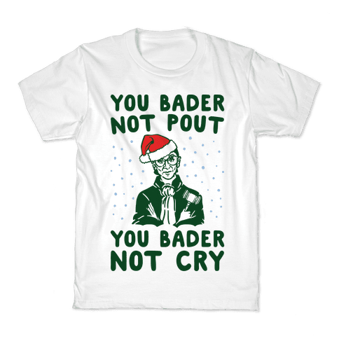 You Bader Not Pout You Bader Not Cry Parody Kids T-Shirt