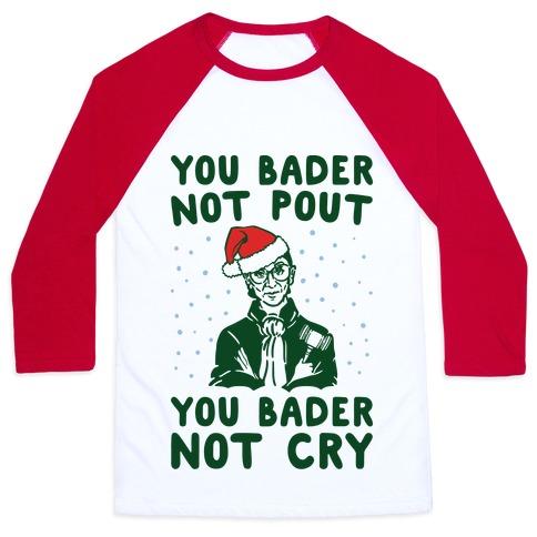 You Bader Not Pout You Bader Not Cry Parody Baseball Tee