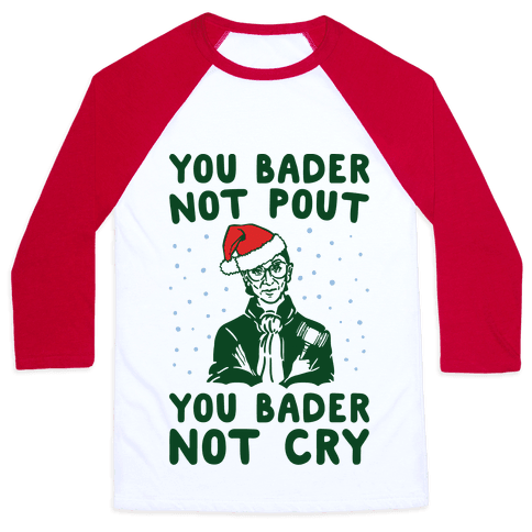 You Bader Not Pout You Bader Not Cry Parody Baseball Tee