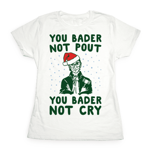 You Bader Not Pout You Bader Not Cry Parody Womens T-Shirt