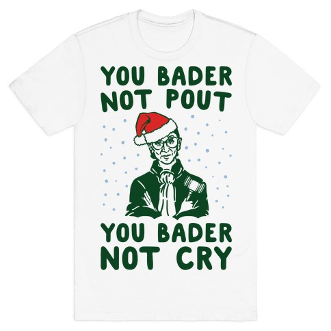You Bader Not Pout You Bader Not Cry Parody T-Shirt