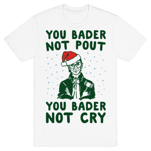 You Bader Not Pout You Bader Not Cry Parody Mens T-Shirt