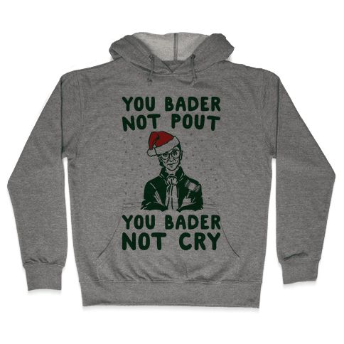 You Bader Not Pout You Bader Not Cry Parody Hooded Sweatshirt