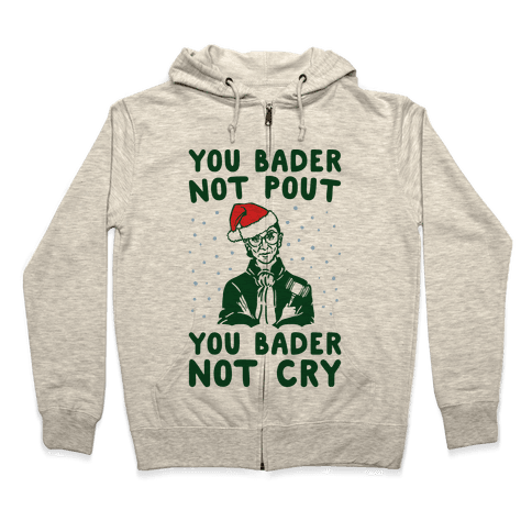 You Bader Not Pout You Bader Not Cry Parody Zip Hoodie