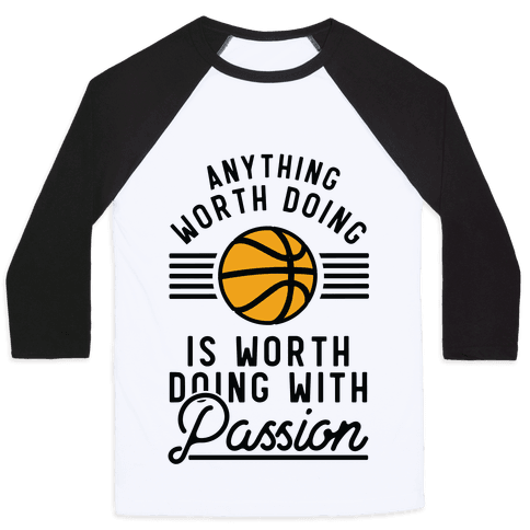 Anything Worth Doing is Worth Doing With Passion Basketball Baseball Tee