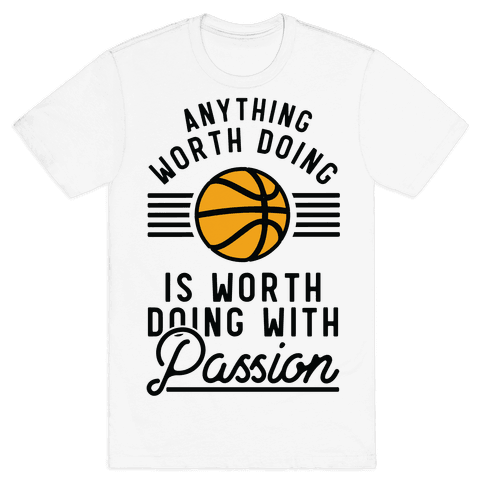 Anything Worth Doing is Worth Doing With Passion Basketball Mens T-Shirt