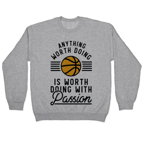 Anything Worth Doing is Worth Doing With Passion Basketball Pullover