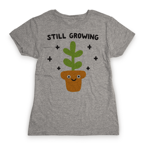 Still Growing Plant Womens T-Shirt