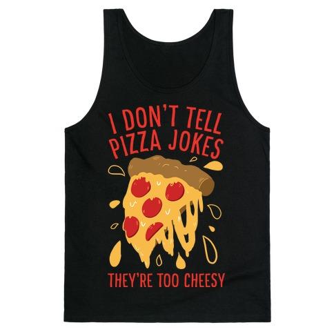 I Don't Tell Pizza Jokes, They're Too Cheesy Tank Top