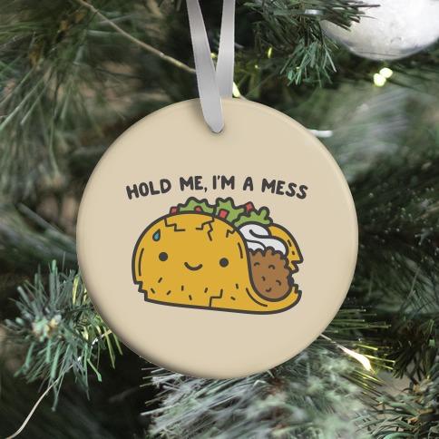 Hold Me, I'm A Mess Taco Ornament