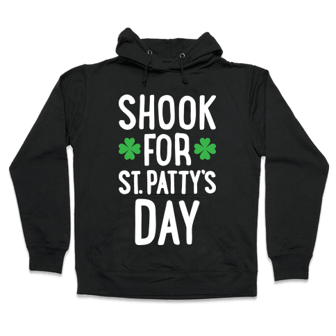 Shook For St. Patty's Day Hooded Sweatshirt
