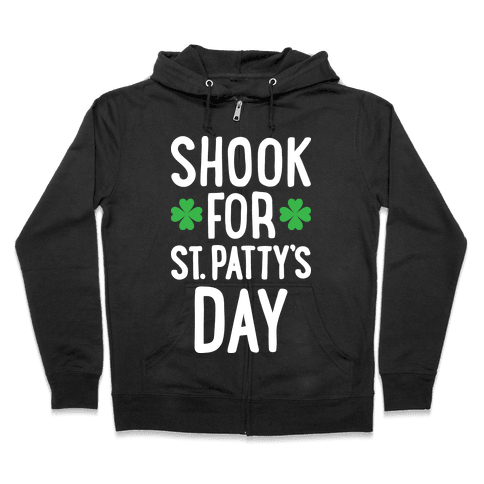 Shook For St. Patty's Day Zip Hoodie