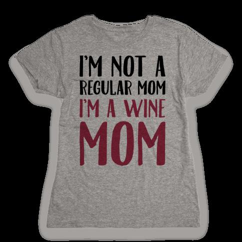 I'm Not A Regular Mom I'm A Wine Mom Parody Womens T-Shirt