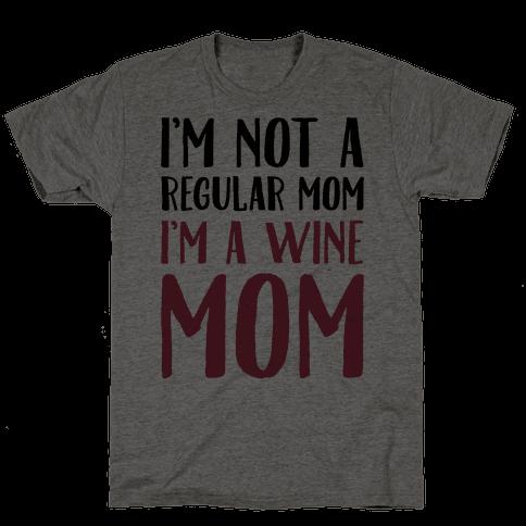 I'm Not A Regular Mom I'm A Wine Mom Parody Mens T-Shirt
