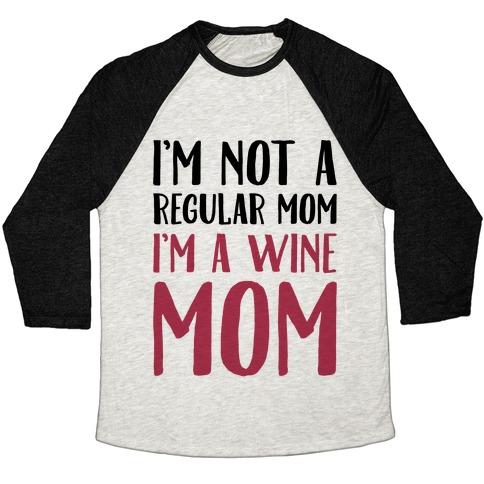 I'm Not A Regular Mom I'm A Wine Mom Parody Baseball Tee