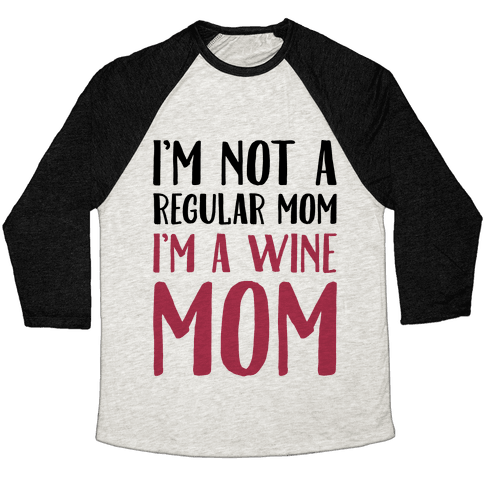 I'm Not A Regular Mom I'm A Wine Mom Parody Baseball Tee
