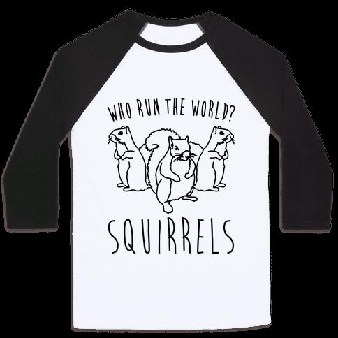 Who Run The World Squirrels Parody Baseball Tee