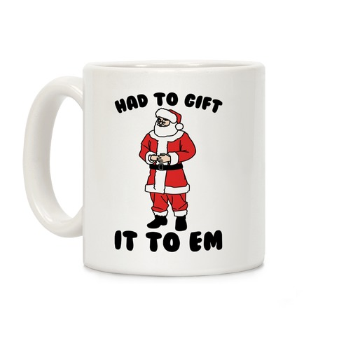 Had To Gift It To Em Parody Coffee Mug