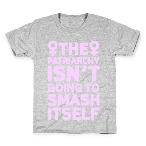 The Patriarchy Isn't Going To Smash Itself Kids T-Shirt