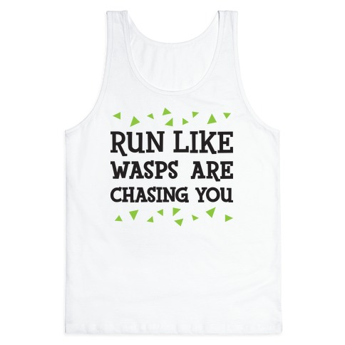 Run Like Wasps Are Chasing You Tank Top