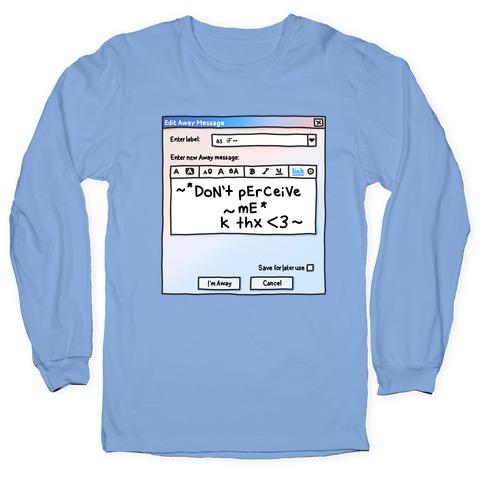 Don't Perceive Me AIM Away Message Long Sleeve T-Shirt