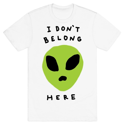 I Don't Belong Here T-Shirt