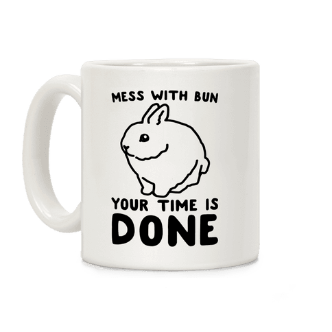 Mess With Bun Your Time Is Done Coffee Mug