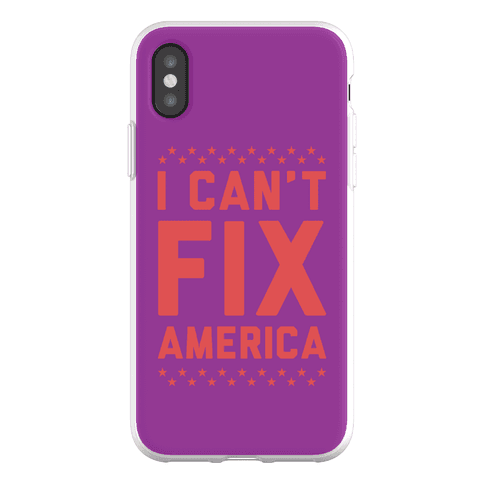 I Can't Fix America Phone Flexi-Case