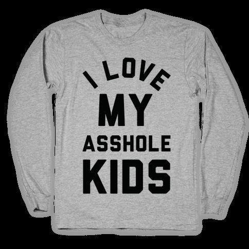 I Love My Asshole Kids Long Sleeve T-Shirt