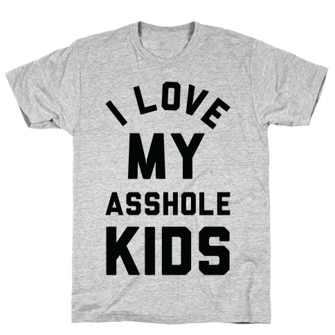 I Love My Asshole Kids T-Shirt