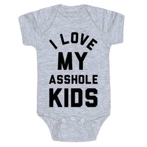 I Love My Asshole Kids Baby One-Piece