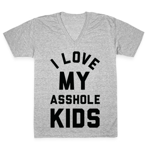 I Love My Asshole Kids V-Neck Tee Shirt