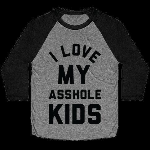 I Love My Asshole Kids Baseball Tee