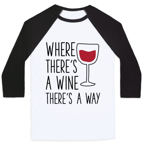 Where There's A Wine Baseball Tee