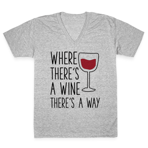 Where There's A Wine V-Neck Tee Shirt