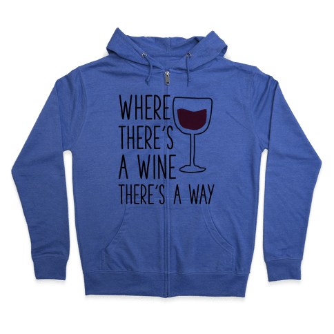 Where There's A Wine Zip Hoodie