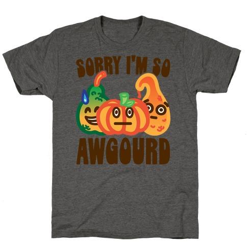 Sorry I'm So Awgourd Parody T-Shirt