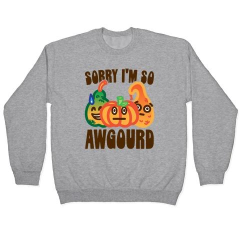 Sorry I'm So Awgourd Parody Pullover