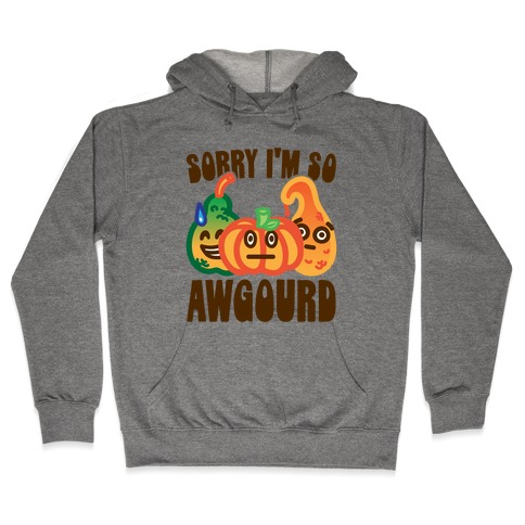 Sorry I'm So Awgourd Parody Hooded Sweatshirt