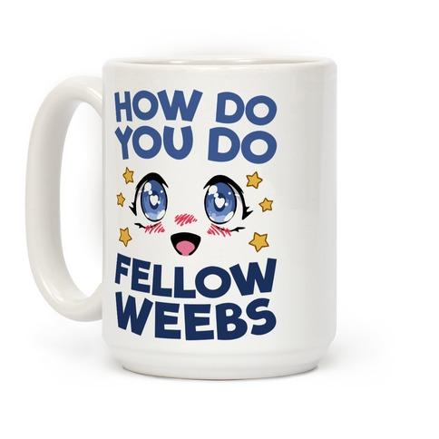 How Do You Do Fellow Weebs Coffee Mug