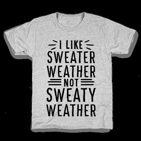 I Like Sweater Weather, Not Sweaty Weather Kids T-Shirt