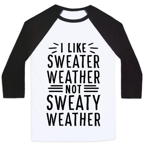I Like Sweater Weather, Not Sweaty Weather Baseball Tee