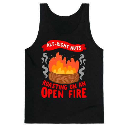 Alt-Right Nuts Roasting on An Open Fire Tank Top