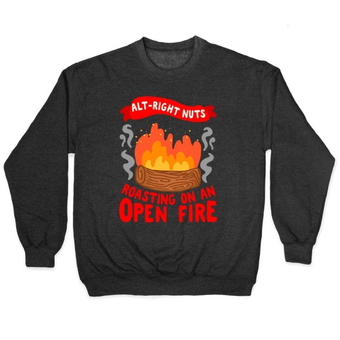 Alt-Right Nuts Roasting on An Open Fire Pullover