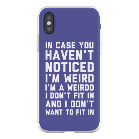 I'm Weird I'm a Weirdo Phone Flexi-Case