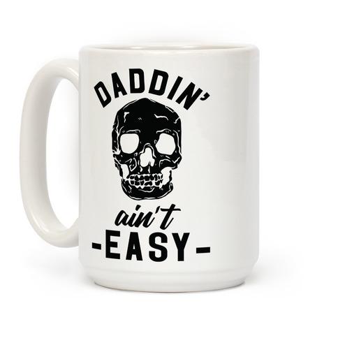 Daddin' Ain't Easy Coffee Mug