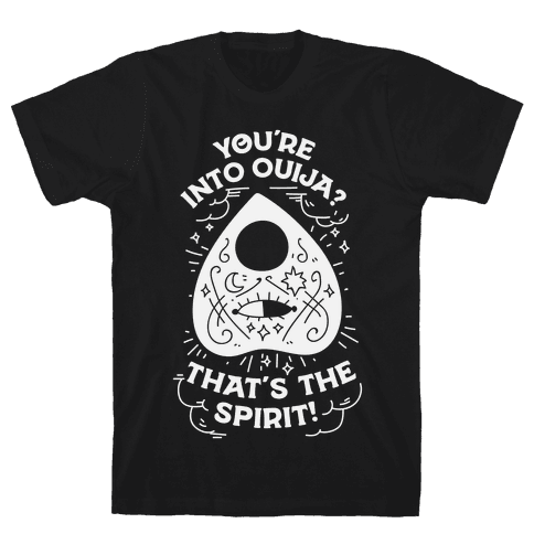 You're Into Ouija? That's the Spirit Mens T-Shirt