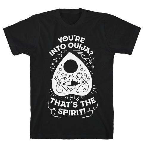 You're Into Ouija? That's the Spirit T-Shirt